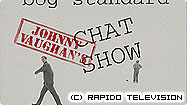 Johnny Vaughan's Bog Standard Chat Show
